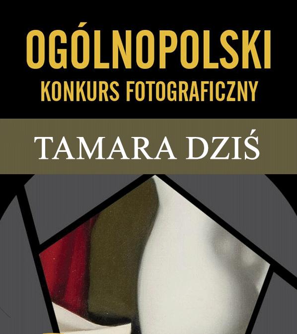 """Konkurs fotograficzny """"TAMARA DZIŚ"""""""
