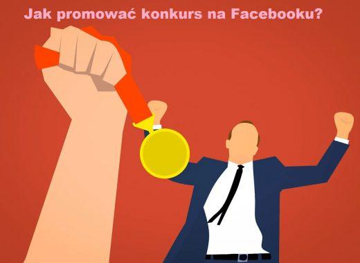 Jak promować konkurs na Facebooku?